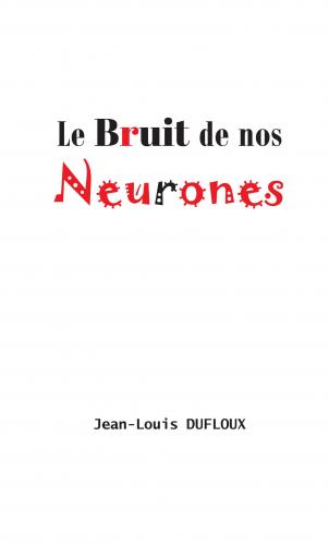 Le Bruit de nos neurones
