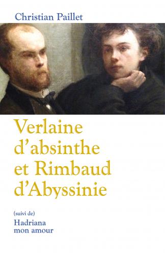 Verlaine d'absinthe et Rimbaud d'Abyssinie