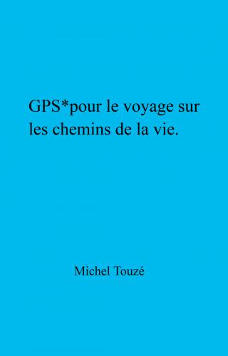 GPS* pour le voyage sur les chemins de la vie