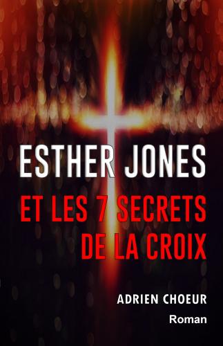 Esther Jones  et les 7 secrets  de la Croix