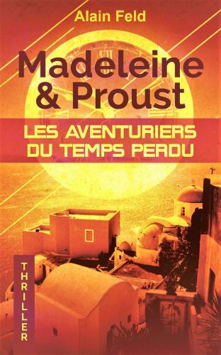 Madeleine et Proust, les aventuriers du temps perdu