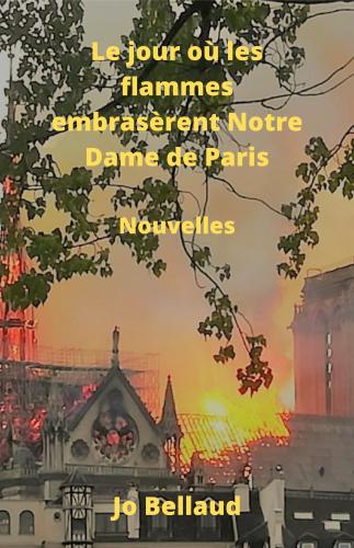 Le jour où les flammes embrasèrent Notre-Dame de Paris