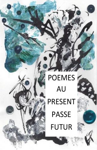 Poèmes au présent,  passé et futur