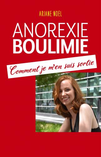 Anorexie - Boulimie Comment je m'en suis sortie