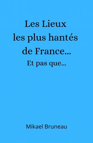 Les Lieux les plus hantés de France...  Et pas que...