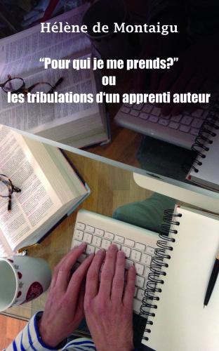"""""""Pour qui je me prends ?"""" ou les tribulations d'un apprenti auteur (EBOOK) de Hélène de Montaigu"""