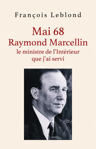 LMai 68,  Raymond Marcellin, le ministre de l'Intérieur que j'ai servi