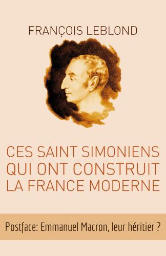 LCes Saint Simoniens qui ont construit la France moderne