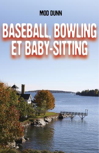 Baseball, bowling et baby-sitting