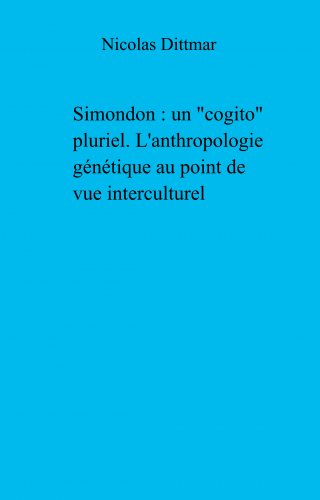 "Simondon : un ""cogito"" pluriel. L'anthropologie génétique au point de vue interculturel"