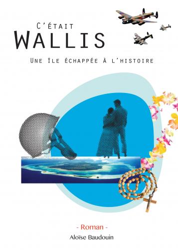 LC'était Wallis, une île échappée à l'histoire