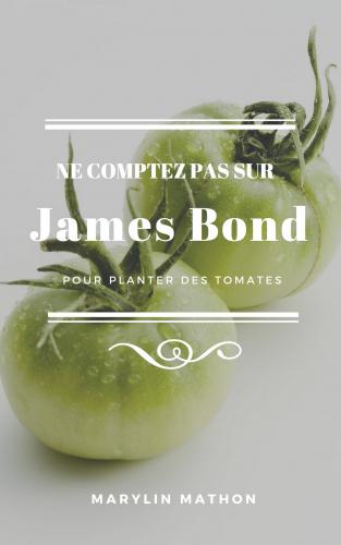 LNe comptez pas sur James Bond pour planter des tomates