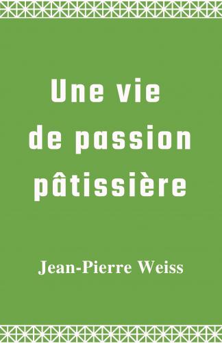 Une vie de passion pâtissière
