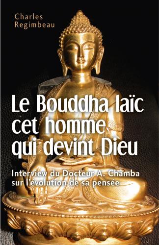 LLe Bouddha laïc cet homme qui devint Dieu