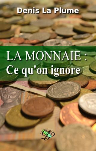 LLa monnaie: ce qu'on ignore