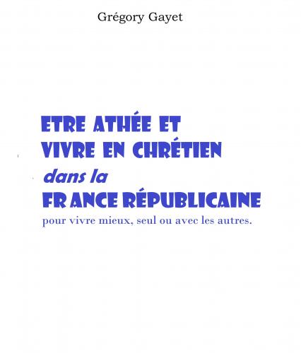 Être athée et vivre en Chrétien dans la France républicaine