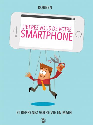 LLibérez-vous de votre smartphone