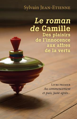 LLe roman de Camille  Des plaisirs de l'innocence aux affres de la vertu