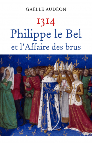 1314 Philippe le Bel et l'Affaire des brus