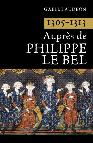 1305-1313 Auprès de Philippe le Bel