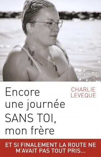 Encore Une Journee Sans Toi Mon Frere Charlie Leveque