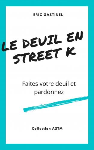 Le Deuil en Street K