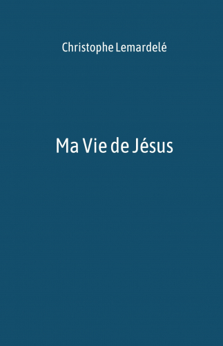 Ma Vie de Jésus