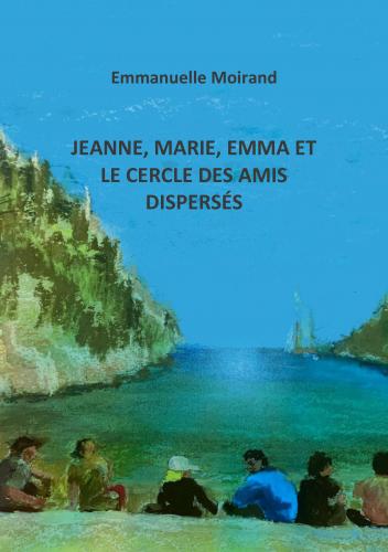 Jeanne, Marie, Emma  et le cercle des  amis dispersés